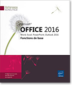 Microsoft® Office 2016 : Word, Excel, PowerPoint, Outlook 2016 Fonctions de base