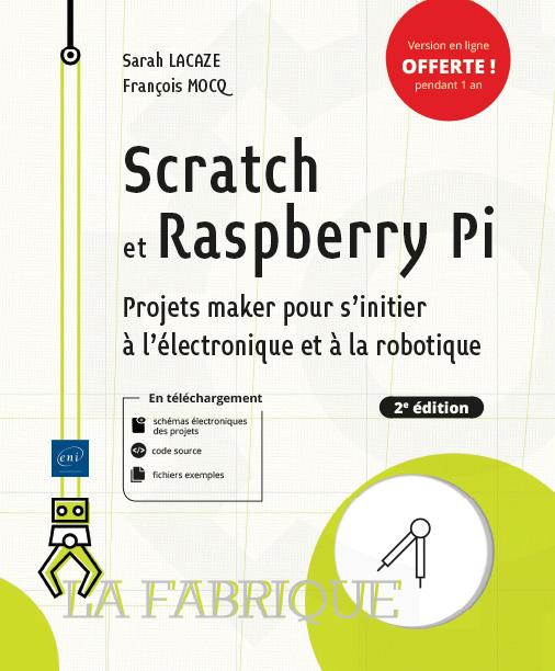 Scratch et Raspberry Pi Projets maker pour s'initier à l'électronique et à la robotique